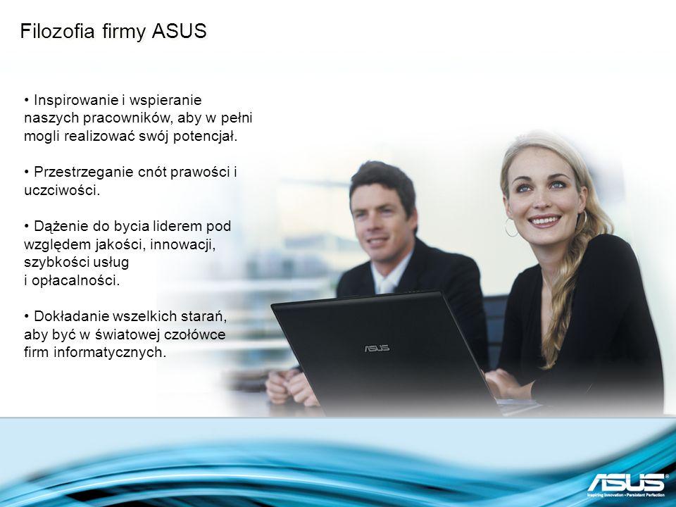 Filozofia firmy ASUS Inspirowanie i wspieranie naszych pracowników, aby w pełni mogli realizować swój potencjał. Przestrzeganie cnót prawości i uczciw