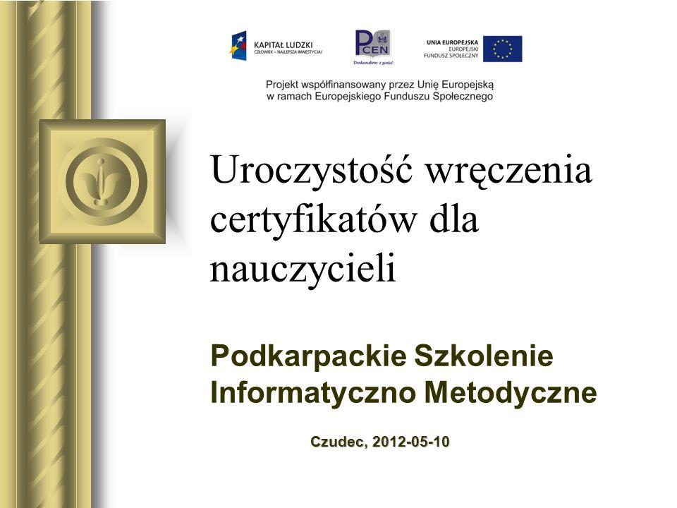 Uroczystość wręczenia certyfikatów dla nauczycieli Podkarpackie Szkolenie Informatyczno Metodyczne Czudec, 2012-05-10 Być może ta prezentacja wywoła d