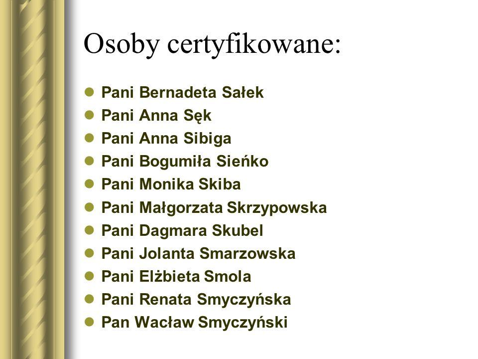 Osoby certyfikowane: Pani Bernadeta Sałek Pani Anna Sęk Pani Anna Sibiga Pani Bogumiła Sieńko Pani Monika Skiba Pani Małgorzata Skrzypowska Pani Dagma
