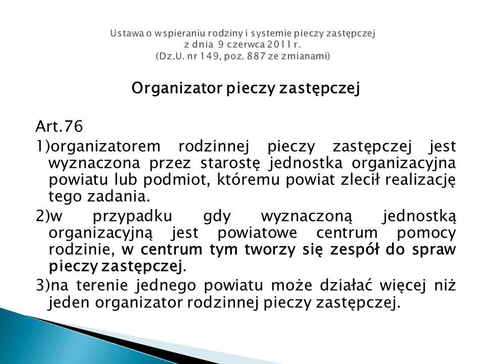 Organizator pieczy zastępczej Art.76 1)organizatorem rodzinnej pieczy zastępczej jest wyznaczona przez starostę jednostka organizacyjna powiatu lub po