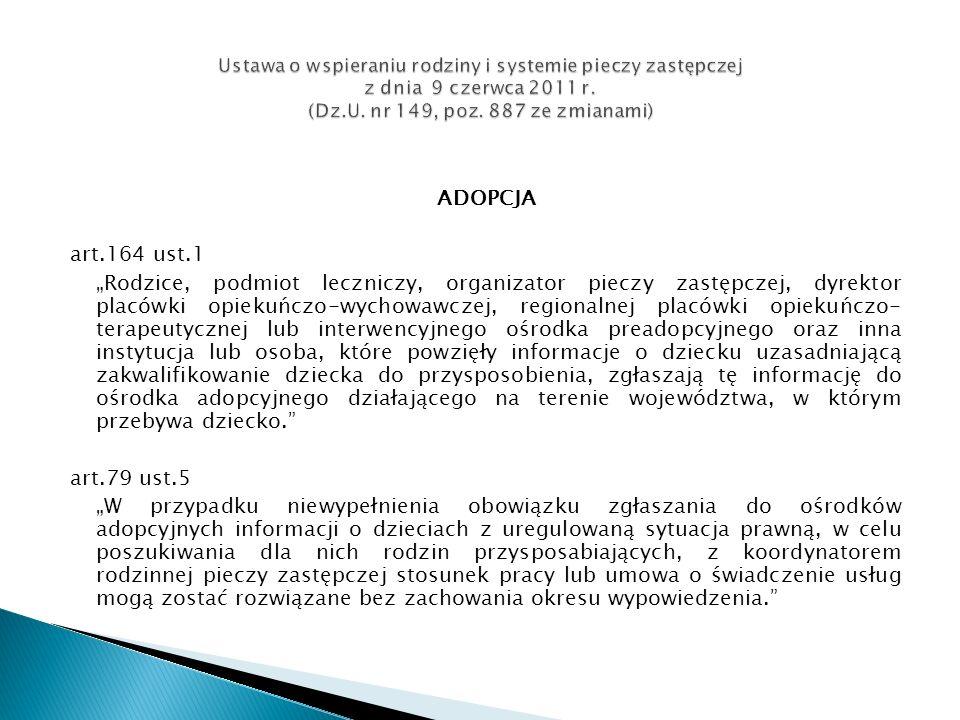 ADOPCJA art.164 ust.1 Rodzice, podmiot leczniczy, organizator pieczy zastępczej, dyrektor placówki opiekuńczo-wychowawczej, regionalnej placówki opiek