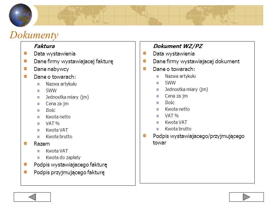 Dokumenty Faktura Data wystawienia Dane firmy wystawiajacej fakturę Dane nabywcy Dane o towarach: Nazwa artykułu SWW Jednostka miary (jm) Cena za jm I