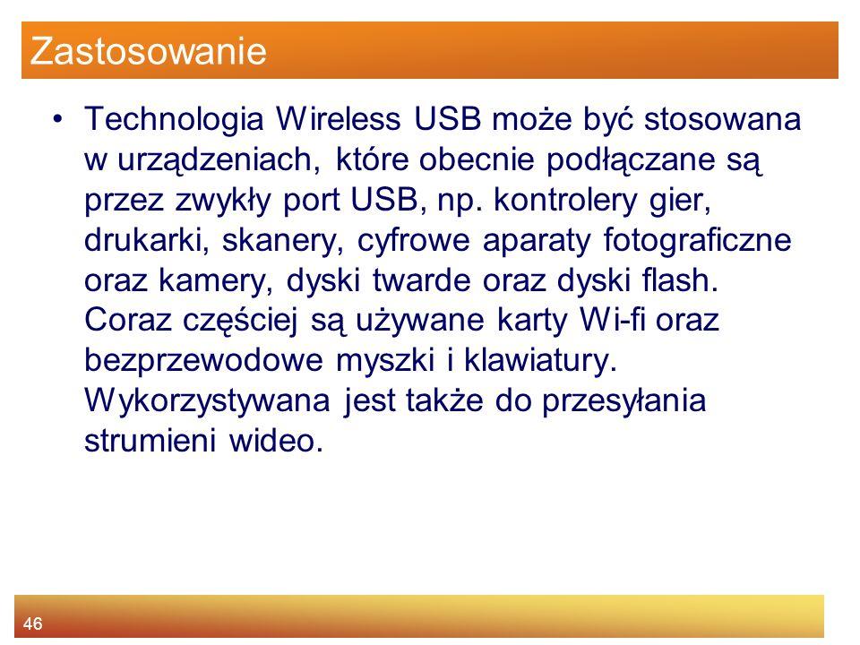 46 Zastosowanie Technologia Wireless USB może być stosowana w urządzeniach, które obecnie podłączane są przez zwykły port USB, np.