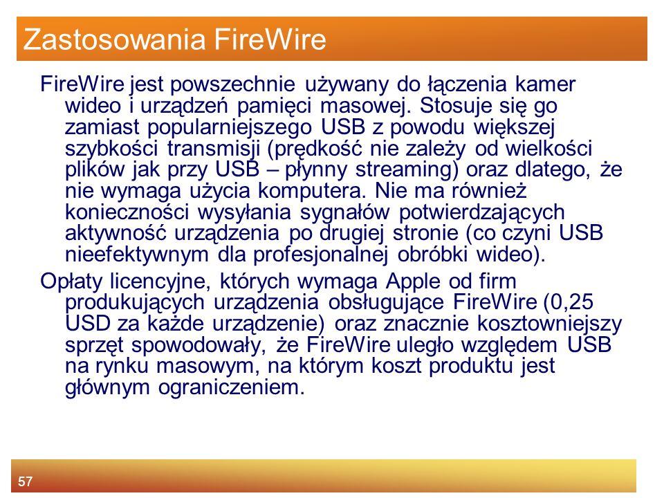 57 Zastosowania FireWire FireWire jest powszechnie używany do łączenia kamer wideo i urządzeń pamięci masowej.