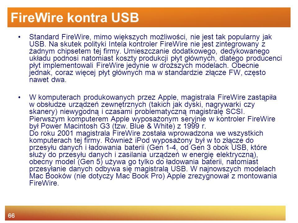 66 FireWire kontra USB Standard FireWire, mimo większych możliwości, nie jest tak popularny jak USB.