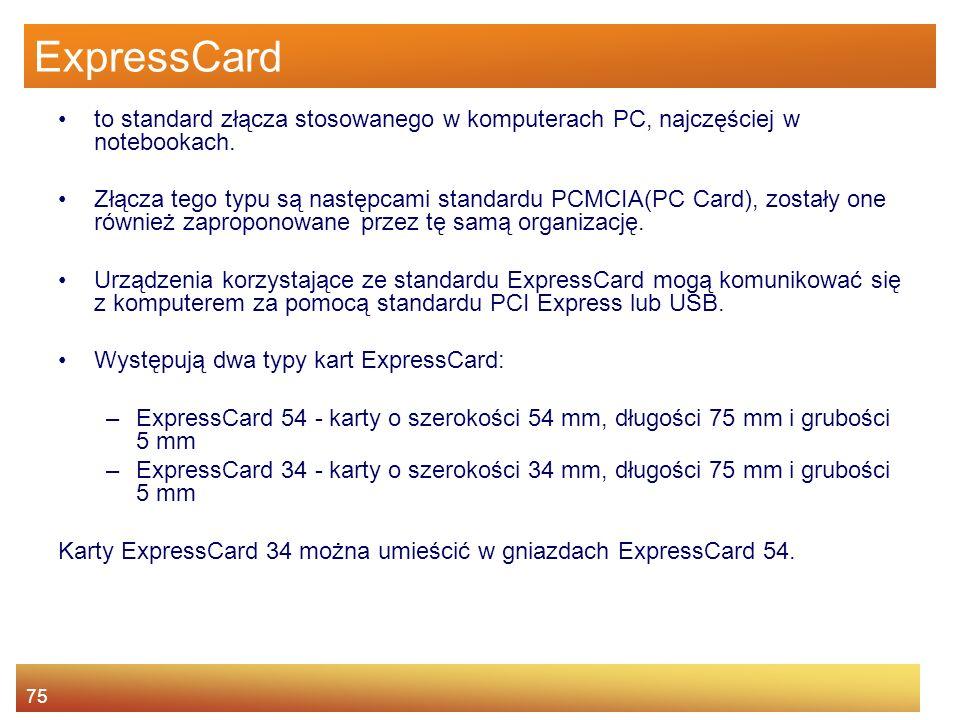 75 ExpressCard to standard złącza stosowanego w komputerach PC, najczęściej w notebookach.