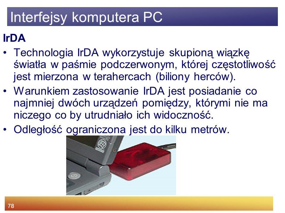 78 Interfejsy komputera PC IrDA Technologia IrDA wykorzystuje skupioną wiązkę światła w paśmie podczerwonym, której częstotliwość jest mierzona w terahercach (biliony herców).