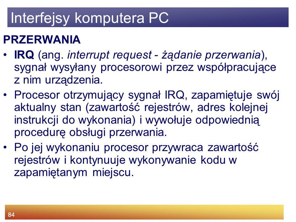 84 Interfejsy komputera PC PRZERWANIA IRQ (ang.