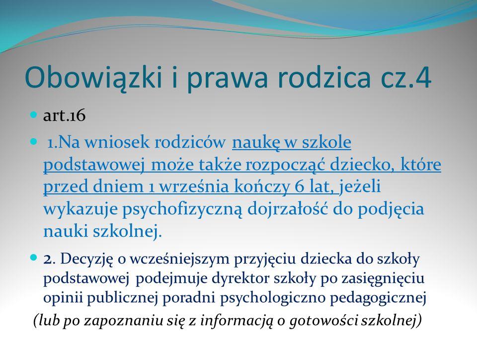 Obowiązki i prawa rodzica cz.4 art.16 1.Na wniosek rodziców naukę w szkole podstawowej może także rozpocząć dziecko, które przed dniem 1 września końc