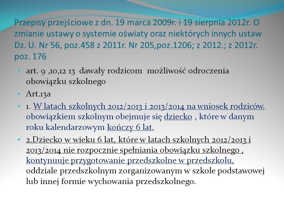 Przepisy przejściowe z dn. 19 marca 2009r. i 19 sierpnia 2012r. O zmianie ustawy o systemie oświaty oraz niektórych innych ustaw Dz. U. Nr 56, poz.458