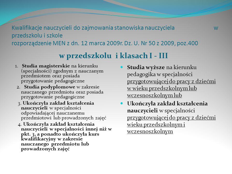 Kwalifikacje nauczycieli do zajmowania stanowiska nauczyciela w przedszkolu i szkole rozporządzenie MEN z dn. 12 marca 2009r. Dz. U. Nr 50 z 2009, poz
