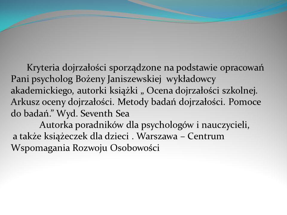 Kryteria dojrzałości sporządzone na podstawie opracowań Pani psycholog Bożeny Janiszewskiej wykładowcy akademickiego, autorki książki Ocena dojrzałośc