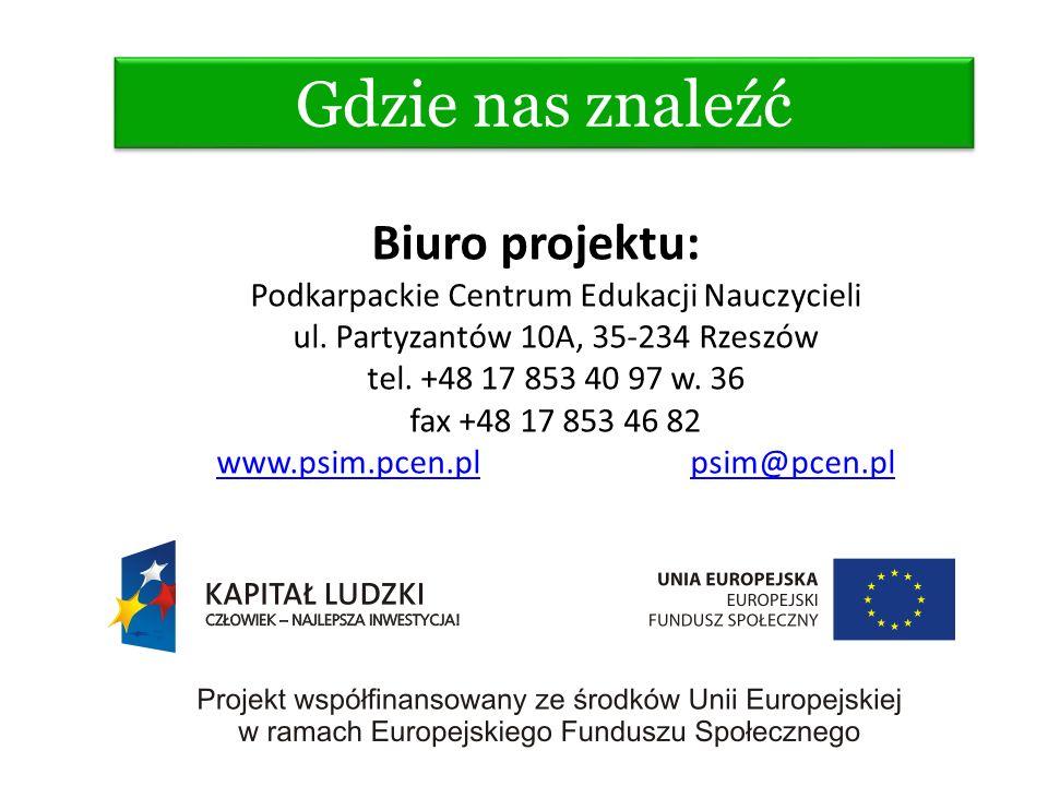 Gdzie nas znaleźć Biuro projektu: Podkarpackie Centrum Edukacji Nauczycieli ul. Partyzantów 10A, 35-234 Rzeszów tel. +48 17 853 40 97 w. 36 fax +48 17