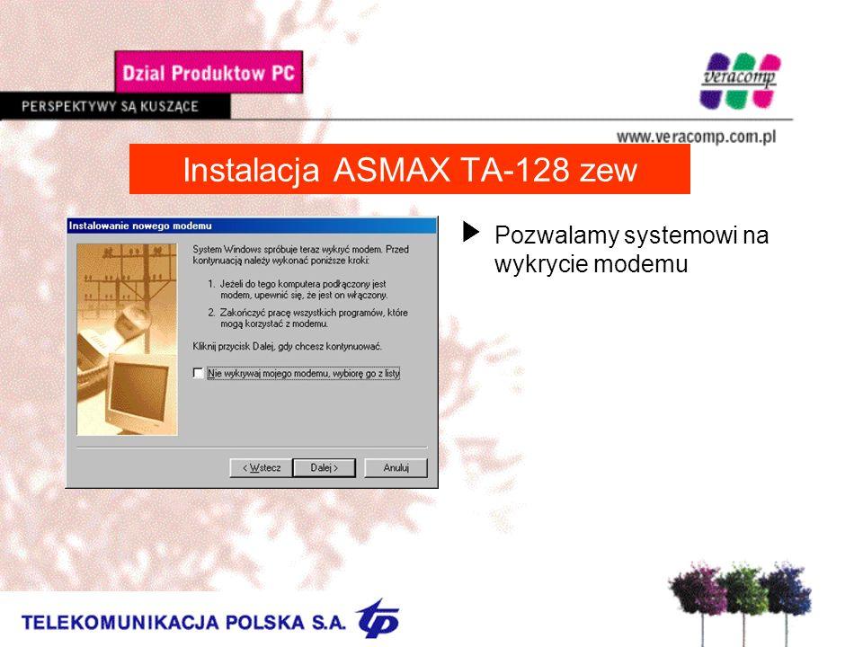 Instalacja ASMAX TA-128 zew UPozwalamy systemowi na wykrycie modemu