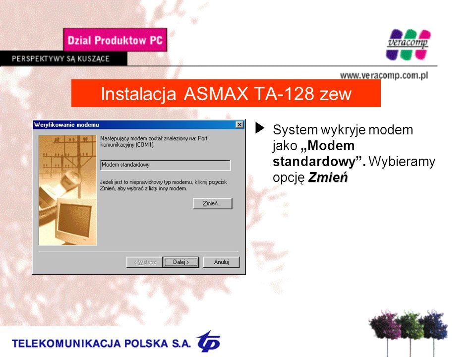 Instalacja ASMAX TA-128 zew Zmień USystem wykryje modem jako Modem standardowy. Wybieramy opcję Zmień