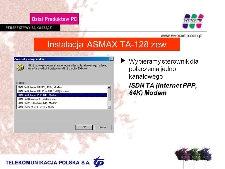 Instalacja ASMAX TA-128 zew UWybieramy sterownik dla połączenia jedno kanałowego ISDN TA (Internet PPP, 64K) Modem