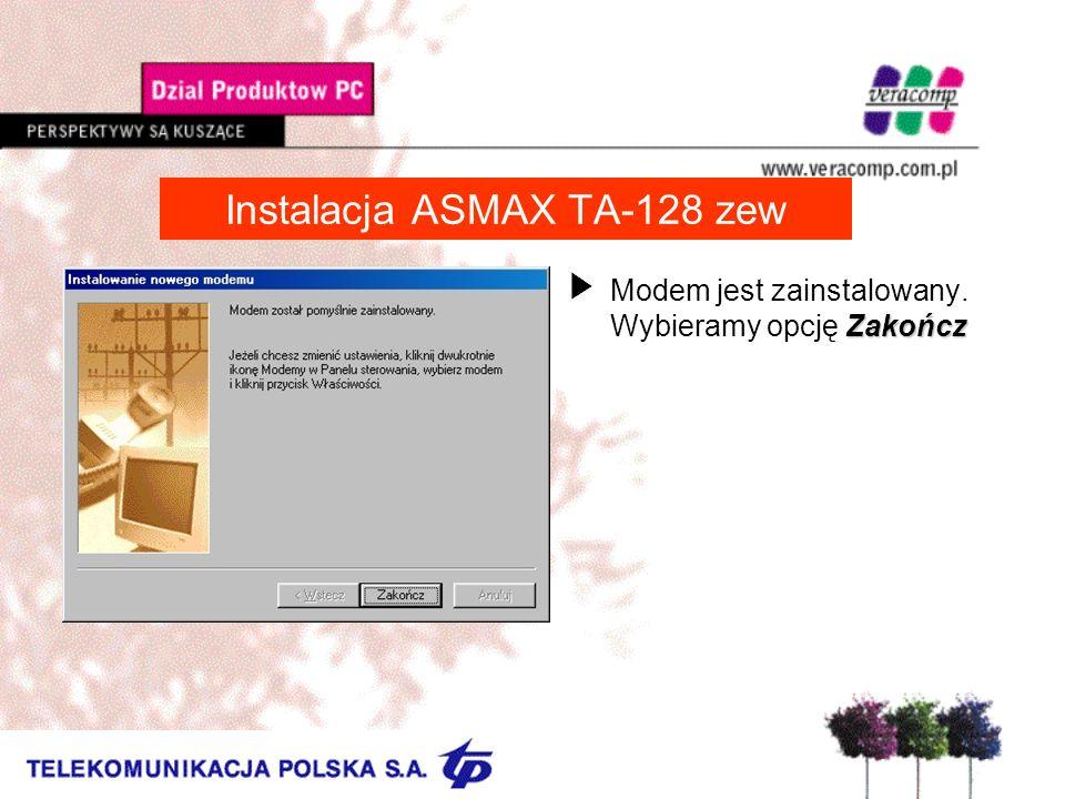 Instalacja ASMAX TA-128 zew Zakończ UModem jest zainstalowany. Wybieramy opcję Zakończ