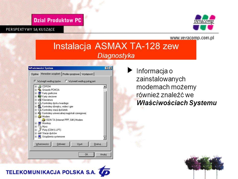 Instalacja ASMAX TA-128 zew Diagnostyka UInformacja o zainstalowanych modemach możemy również znaleźć we Właściwościach Systemu