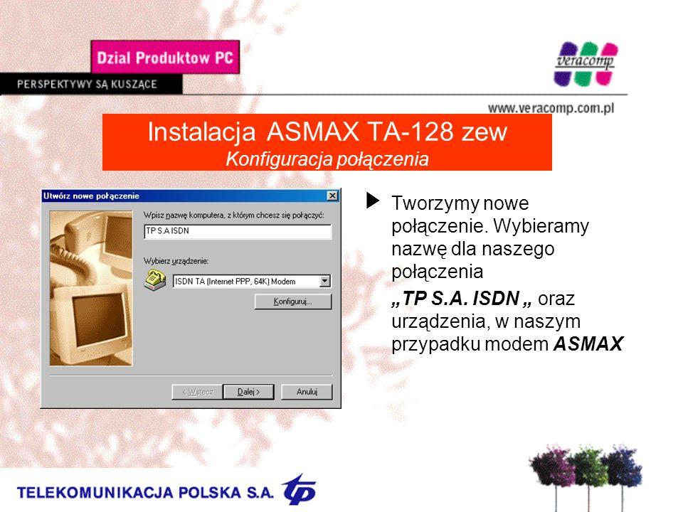 Instalacja ASMAX TA-128 zew Konfiguracja połączenia UTworzymy nowe połączenie. Wybieramy nazwę dla naszego połączenia TP S.A. ISDN oraz urządzenia, w