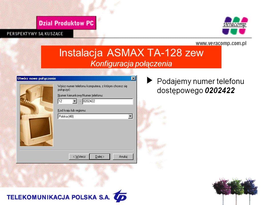 Instalacja ASMAX TA-128 zew Konfiguracja połączenia UPodajemy numer telefonu dostępowego 0202422