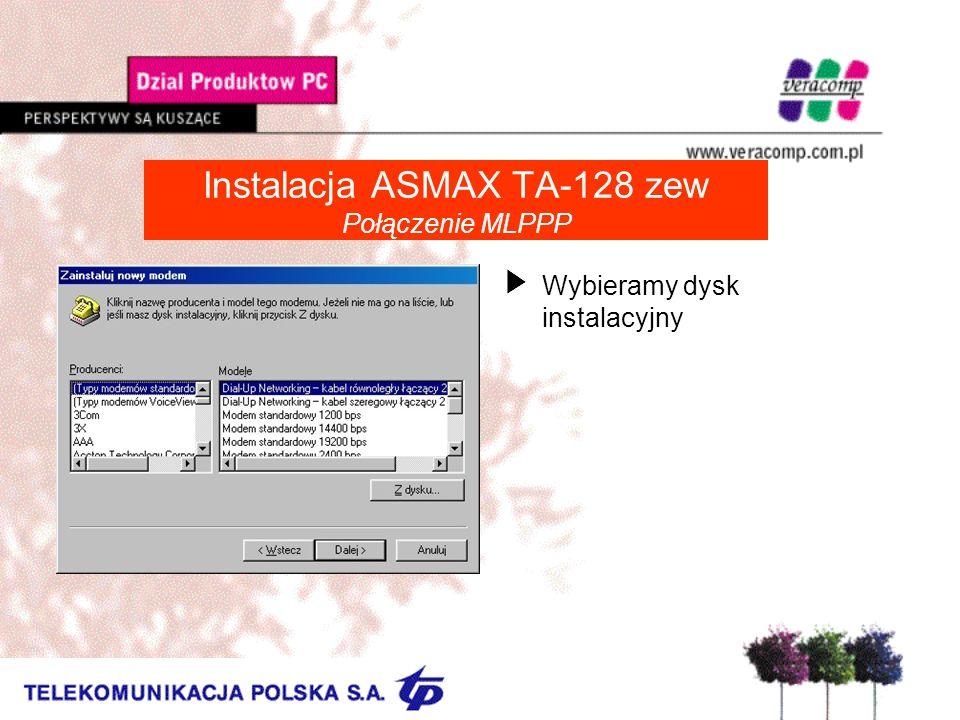 Instalacja ASMAX TA-128 zew Połączenie MLPPP UWybieramy dysk instalacyjny