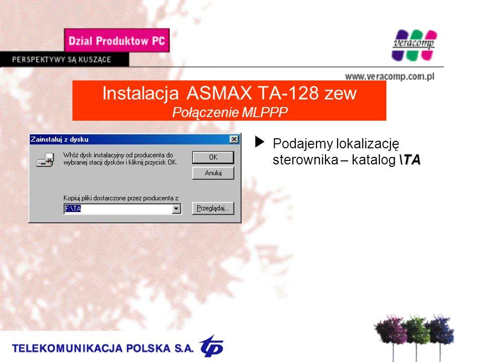 Instalacja ASMAX TA-128 zew Połączenie MLPPP \TA UPodajemy lokalizację sterownika – katalog \TA
