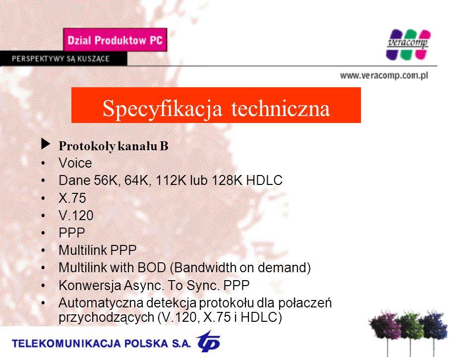 Specyfikacja techniczna UProtokoły kanału B Voice Dane 56K, 64K, 112K lub 128K HDLC X.75 V.120 PPP Multilink PPP Multilink with BOD (Bandwidth on demand) Konwersja Async.