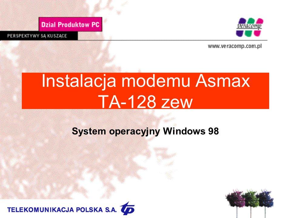 Instalacja modemu Asmax TA-128 zew System operacyjny Windows 98