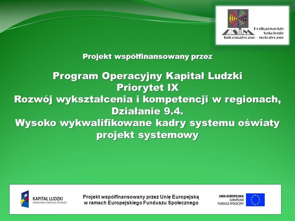 Projekt współfinansowany przez Unię Europejską w ramach Europejskiego Funduszu Społecznego Projekt współfinansowany przez Program Operacyjny Kapitał Ludzki Priorytet IX Rozwój wykształcenia i kompetencji w regionach, Działanie 9.4.