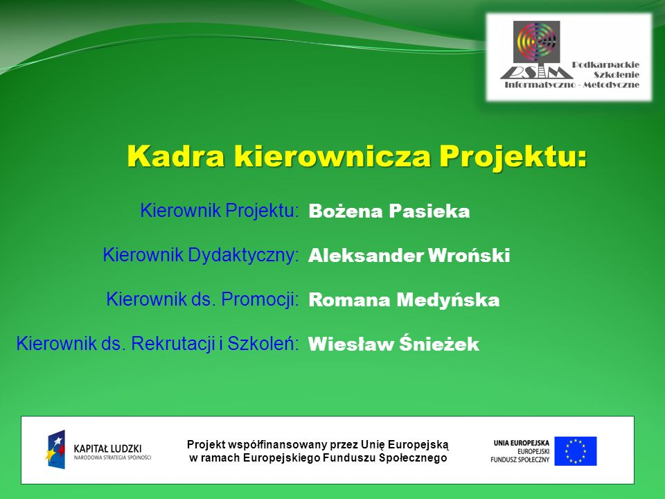 Kadra kierownicza Projektu: Kierownik Projektu: Kierownik Dydaktyczny: Kierownik ds.