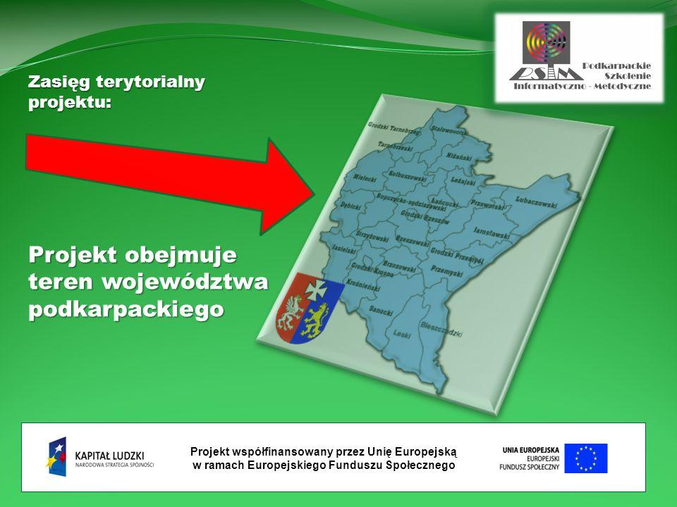 Projekt współfinansowany przez Unię Europejską w ramach Europejskiego Funduszu Społecznego Zasięg terytorialny projektu: Projekt obejmuje teren województwa podkarpackiego