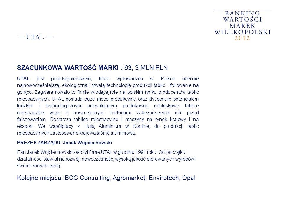 UTAL SZACUNKOWA WARTOŚĆ MARKI : 63, 3 MLN PLN UTAL jest przedsiębiorstwem, które wprowadziło w Polsce obecnie najnowocześniejszą, ekologiczną i trwałą