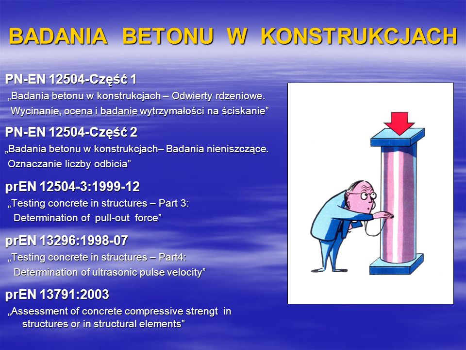 BADANIA BETONU W KONSTRUKCJACH PN-EN 12504-Część 1 Badania betonu w konstrukcjach – Odwierty rdzeniowe. Badania betonu w konstrukcjach – Odwierty rdze