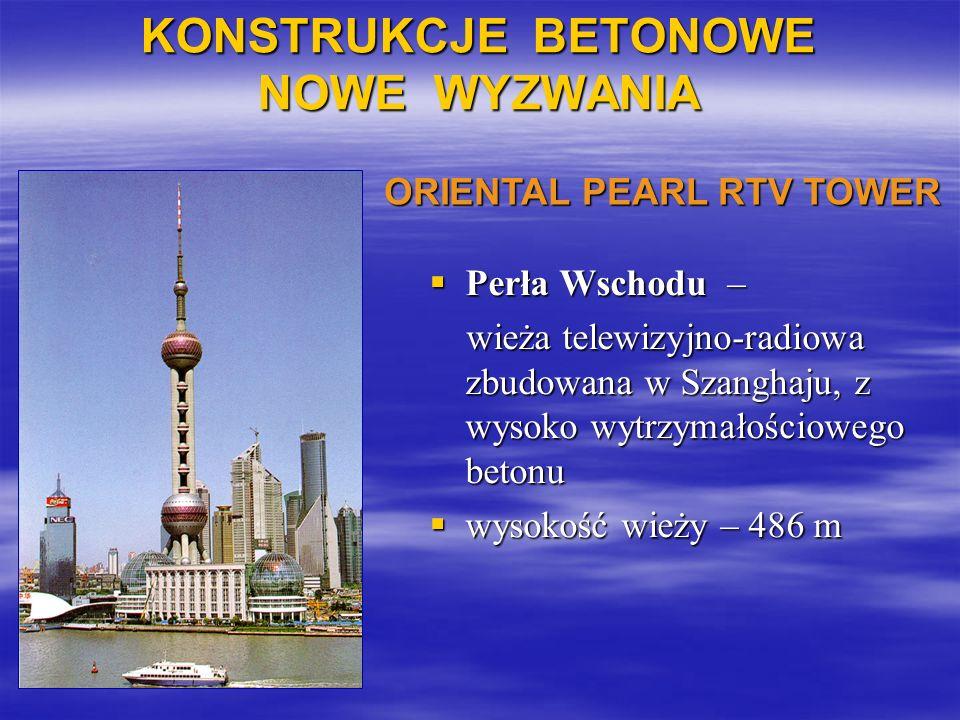 KONSTRUKCJE BETONOWE NOWE WYZWANIA Perła Wschodu – Perła Wschodu – wieża telewizyjno-radiowa zbudowana w Szanghaju, z wysoko wytrzymałościowego betonu