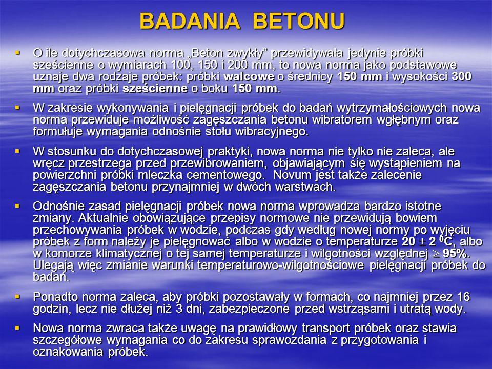 BADANIA BETONU O ile dotychczasowa norma Beton zwykły przewidywała jedynie próbki sześcienne o wymiarach 100, 150 i 200 mm, to nowa norma jako podstaw