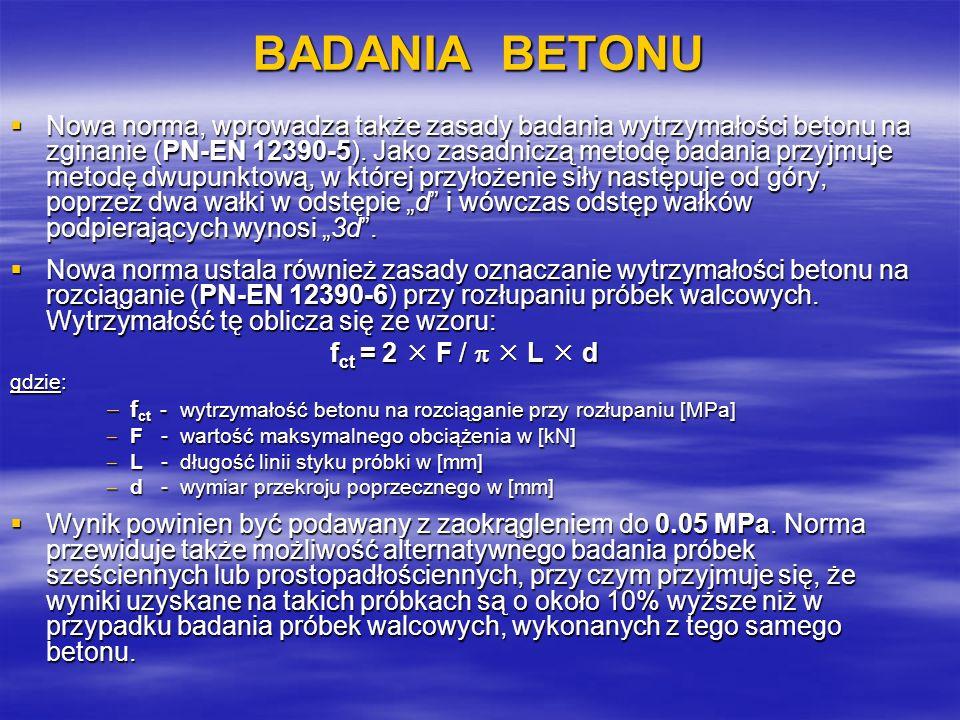 BADANIA BETONU Nowa norma, wprowadza także zasady badania wytrzymałości betonu na zginanie (PN-EN 12390-5). Jako zasadniczą metodę badania przyjmuje m