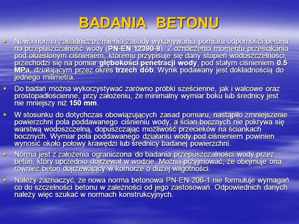 BADANIA BETONU Nowa norma zasadniczo zmienia zasady wykonywania pomiaru odporności betonu na przepuszczalność wody (PN-EN 12390-8). Z oznaczenia momen
