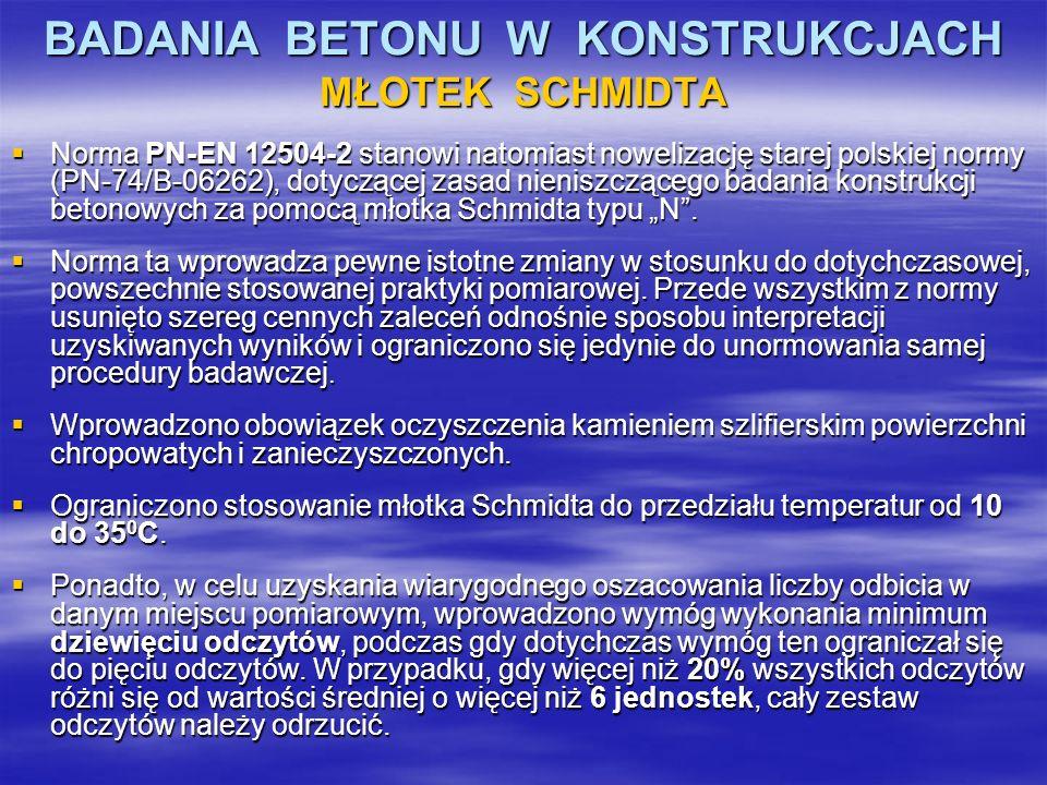 BADANIA BETONU W KONSTRUKCJACH MŁOTEK SCHMIDTA Norma PN-EN 12504-2 stanowi natomiast nowelizację starej polskiej normy (PN-74/B-06262), dotyczącej zas