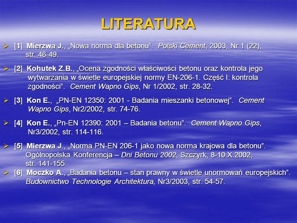 LITERATURA [1] Mierzwa J., Nowa norma dla betonu. Polski Cement, 2003, Nr 1 (22), [1] Mierzwa J., Nowa norma dla betonu. Polski Cement, 2003, Nr 1 (22