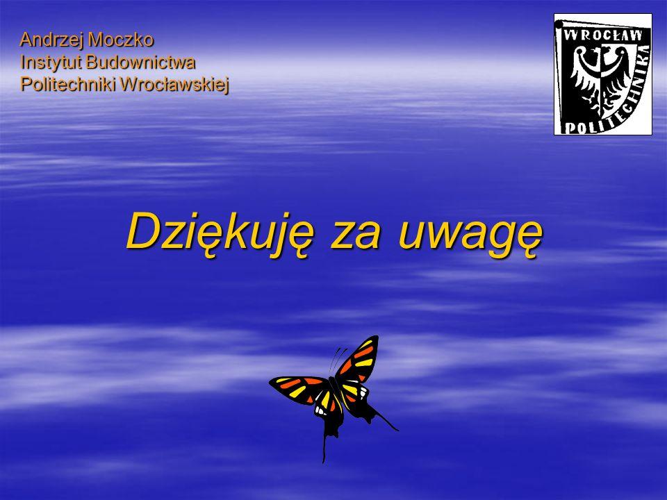 Andrzej Moczko Instytut Budownictwa Politechniki Wrocławskiej Dziękuję za uwagę