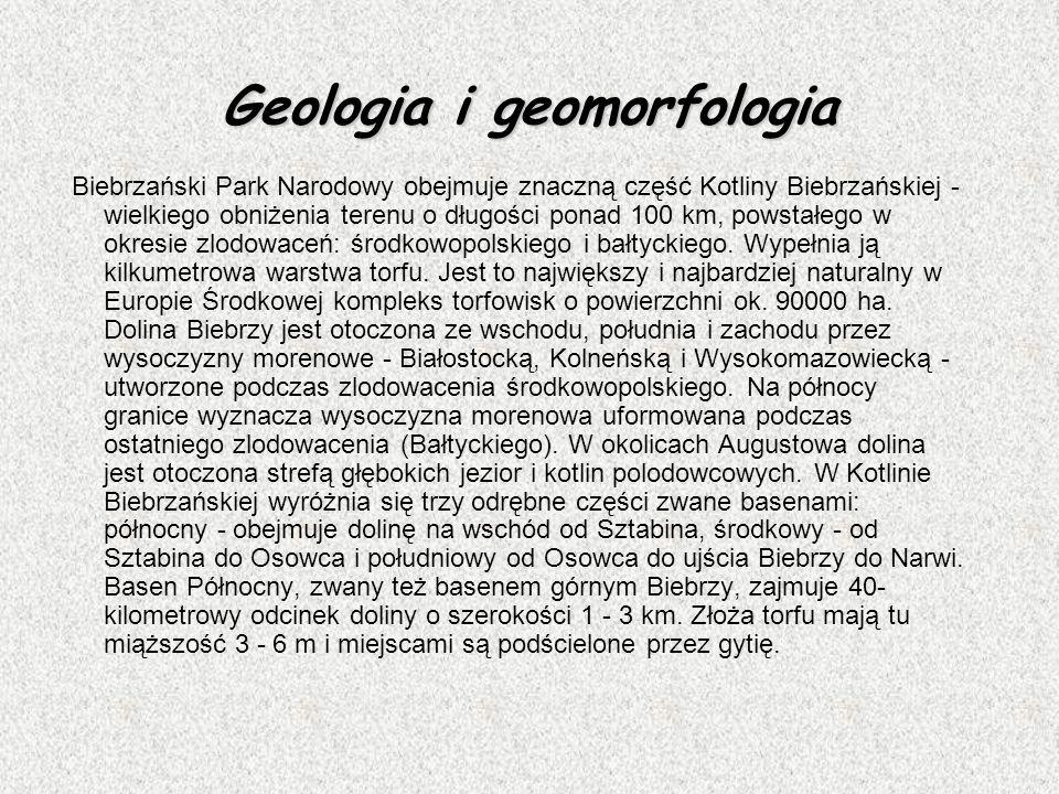 Geologia i geomorfologia Biebrzański Park Narodowy obejmuje znaczną część Kotliny Biebrzańskiej - wielkiego obniżenia terenu o długości ponad 100 km,