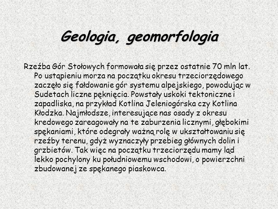 Geologia, geomorfologia Rzeźba Gór Stołowych formowała się przez ostatnie 70 mln lat. Po ustąpieniu morza na początku okresu trzeciorzędowego zaczęło