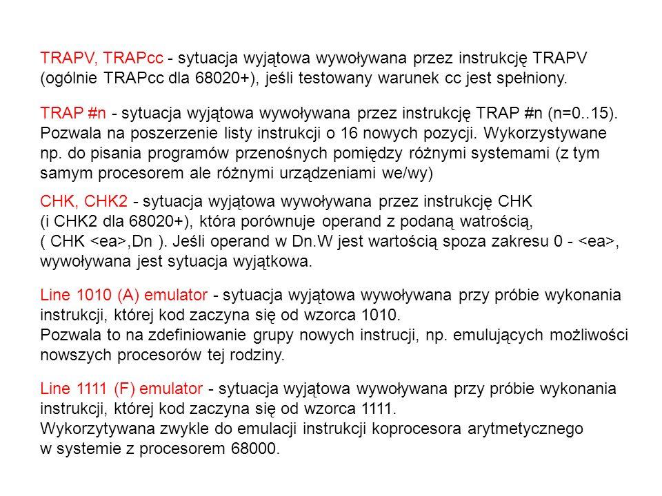 TRAPV, TRAPcc - sytuacja wyjątowa wywoływana przez instrukcję TRAPV (ogólnie TRAPcc dla 68020+), jeśli testowany warunek cc jest spełniony.
