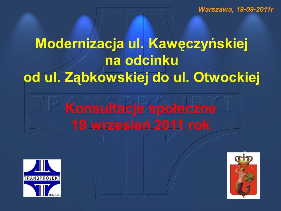 Warszawa, 19-09-2011r Modernizacja ul. Kawęczyńskiej na odcinku od ul. Ząbkowskiej do ul. Otwockiej Konsultacje społeczne 19 wrzesień 2011 rok