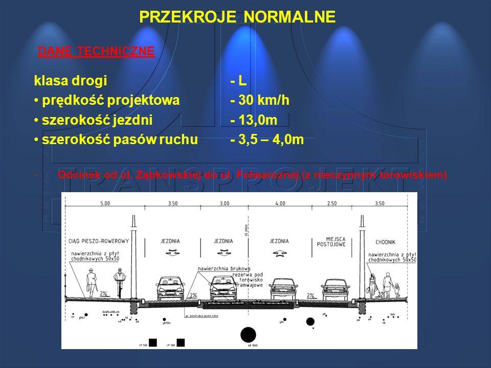 PRZEKROJE NORMALNE klasa drogi- L prędkość projektowa- 30 km/h szerokość jezdni- 13,0m szerokość pasów ruchu - 3,5 – 4,0m DANE TECHNICZNE -Odcinek od