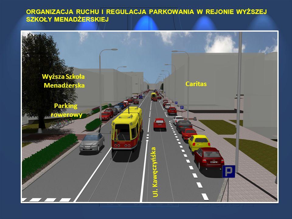 ORGANIZACJA RUCHU I REGULACJA PARKOWANIA W REJONIE WYŻSZEJ SZKOŁY MENADŻERSKIEJ Wyższa Szkoła Menadżerska Ul. Kawęczyńśka Caritas Parking rowerowy