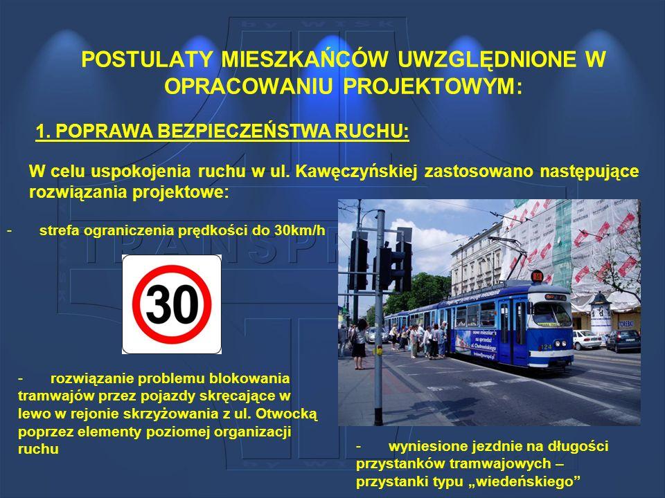W celu uspokojenia ruchu w ul. Kawęczyńskiej zastosowano następujące rozwiązania projektowe: POSTULATY MIESZKAŃCÓW UWZGLĘDNIONE W OPRACOWANIU PROJEKTO