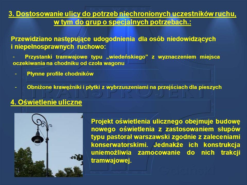 3. Dostosowanie ulicy do potrzeb niechronionych uczestników ruchu, w tym do grup o specjalnych potrzebach.: Przewidziano następujące udogodnienia dla