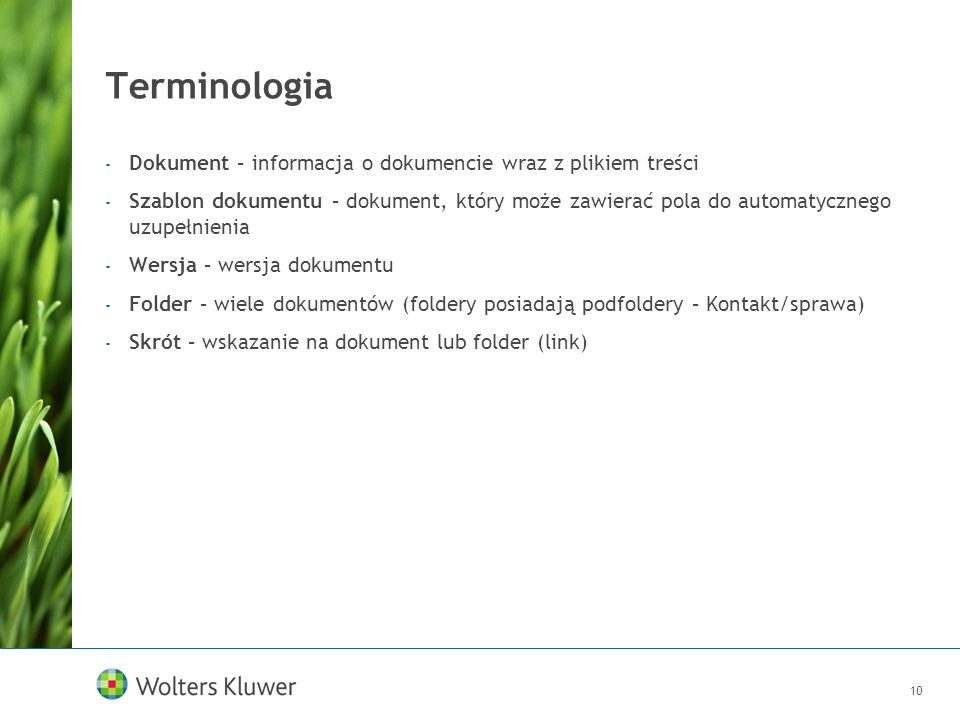 10 Terminologia - Dokument – informacja o dokumencie wraz z plikiem treści - Szablon dokumentu – dokument, który może zawierać pola do automatycznego