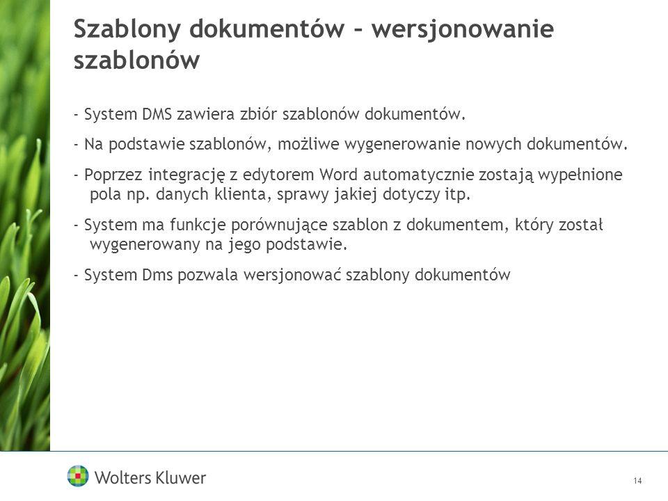 14 Szablony dokumentów – wersjonowanie szablonów - System DMS zawiera zbiór szablonów dokumentów. - Na podstawie szablonów, możliwe wygenerowanie nowy